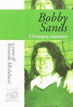 Bobby Sands Un'utopia irlandese